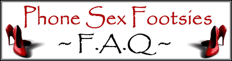 Phone Sex Footsies Frequently Asked Questions